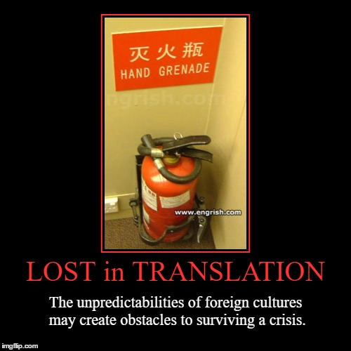 Lost in Translation | LOST in TRANSLATION | The unpredictabilities of foreign cultures may create obstacles to surviving a crisis. | image tagged in funny,demotivationals,wmp,stupid,crazy,fire | made w/ Imgflip demotivational maker