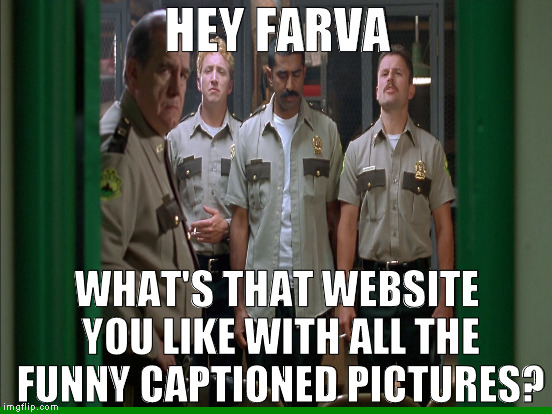 HEY FARVA WHAT'S THAT WEBSITE YOU LIKE WITH ALL THE FUNNY CAPTIONED PICTURES? | made w/ Imgflip meme maker