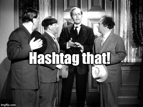 Hashtag that! | made w/ Imgflip meme maker