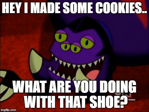 HEY I MADE SOME COOKIES.. WHAT ARE YOU DOING WITH THAT SHOE? | made w/ Imgflip meme maker