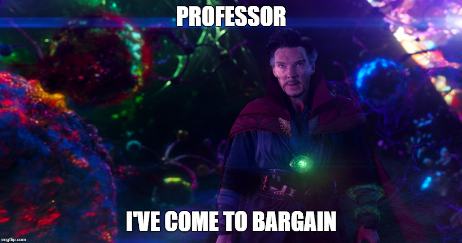 Professor I've come to bargain | PROFESSOR I'VE COME TO BARGAIN | image tagged in dr strange,dormammu,bargain | made w/ Imgflip meme maker