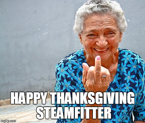 HAPPY THANKSGIVING STEAMFITTER | made w/ Imgflip meme maker