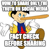 Pinnochio | VOW TO SHARE ONLY THE TRUTH ON SOCIAL MEDIA FACT CHECK BEFORE SHARING | image tagged in pinnochio | made w/ Imgflip meme maker