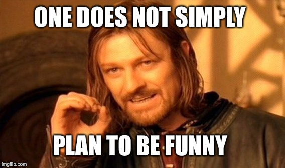One Does Not Simply Meme | ONE DOES NOT SIMPLY PLAN TO BE FUNNY | image tagged in memes,one does not simply | made w/ Imgflip meme maker