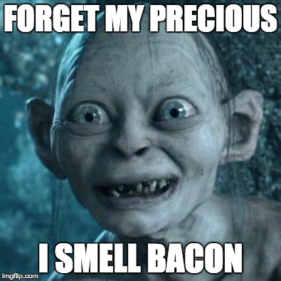 Gollum Meme | FORGET MY PRECIOUS I SMELL BACON | image tagged in memes,gollum | made w/ Imgflip meme maker