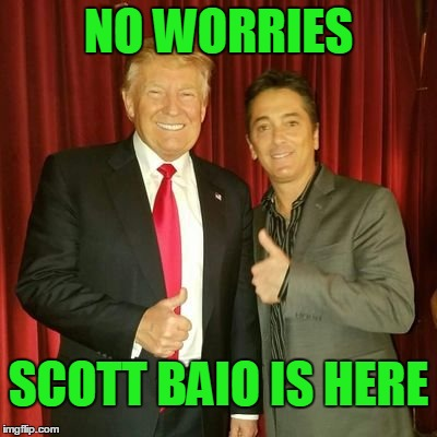 NO WORRIES SCOTT BAIO IS HERE | made w/ Imgflip meme maker