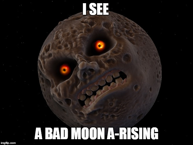 I SEE A BAD MOON A-RISING | made w/ Imgflip meme maker