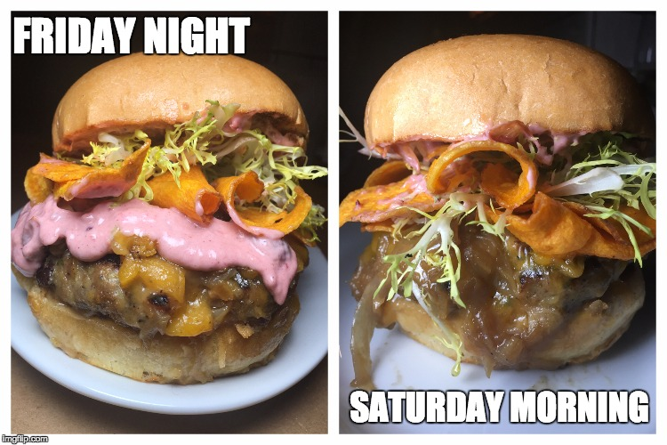 FRIDAY NIGHT SATURDAY MORNING | image tagged in burger,cheeseburger,foodie | made w/ Imgflip meme maker