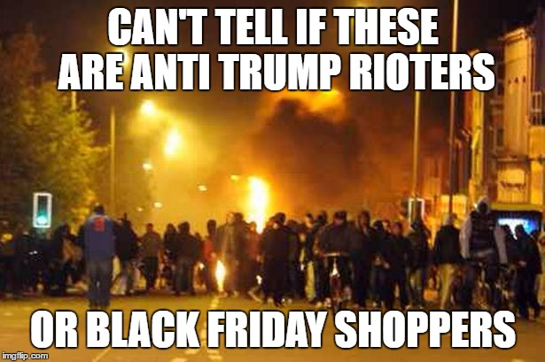 Riots in the streets | CAN'T TELL IF THESE ARE ANTI TRUMP RIOTERS OR BLACK FRIDAY SHOPPERS | image tagged in memes,riots,trump,black friday,confusion | made w/ Imgflip meme maker