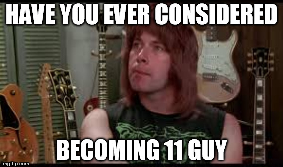 HAVE YOU EVER CONSIDERED BECOMING 11 GUY | made w/ Imgflip meme maker