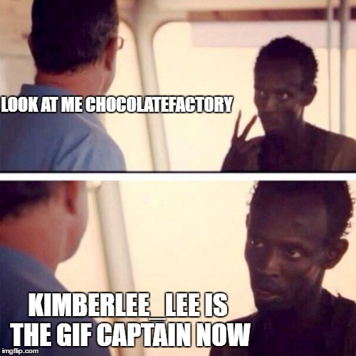 Captain Phillips - I am the captain now | LOOK AT ME CHOCOLATEFACTORY KIMBERLEE_LEE IS THE GIF CAPTAIN NOW | image tagged in chocolatefactory,gifs,kimberlee_lee,memes | made w/ Imgflip meme maker