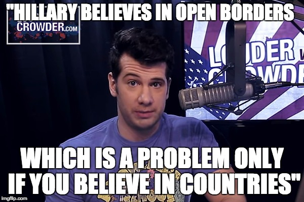 "Open borders defy national sovereignty. |  ""HILLARY BELIEVES IN OPEN BORDERS; WHICH IS A PROBLEM ONLY IF YOU BELIEVE IN COUNTRIES"" 