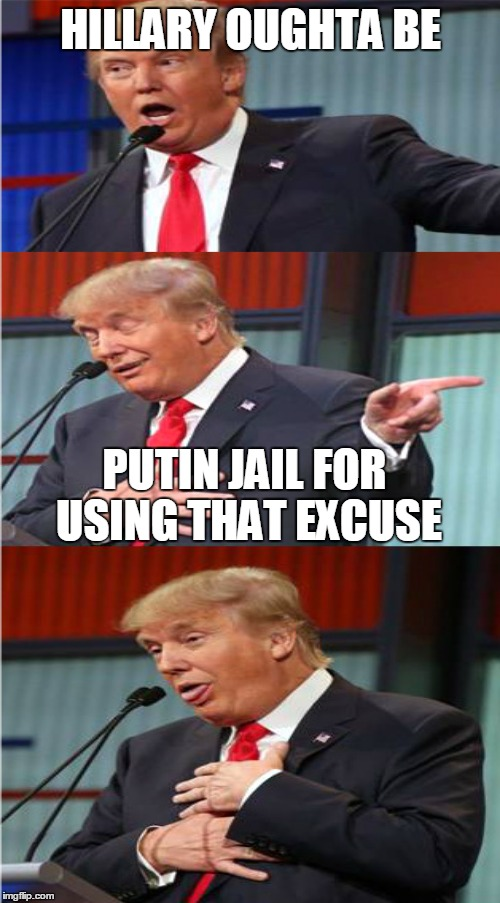 HILLARY OUGHTA BE PUTIN JAIL FOR USING THAT EXCUSE | made w/ Imgflip meme maker