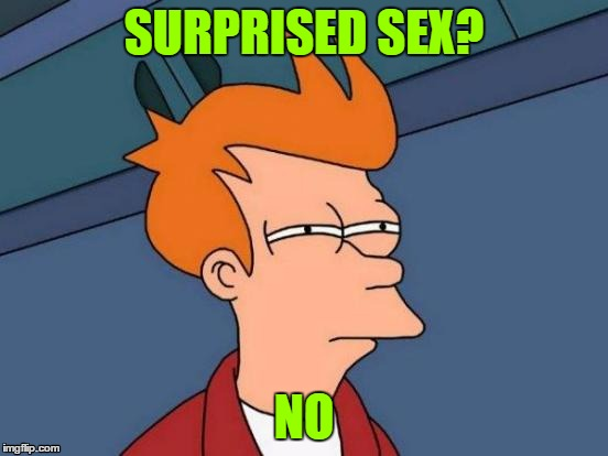 Futurama Fry Meme | SURPRISED SEX? NO | image tagged in memes,futurama fry | made w/ Imgflip meme maker