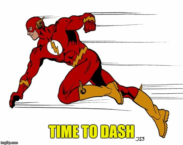 TIME TO DASH | made w/ Imgflip meme maker