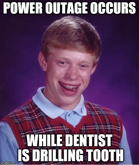Bad Luck Brian Meme | POWER OUTAGE OCCURS WHILE DENTIST IS DRILLING TOOTH | image tagged in memes,bad luck brian | made w/ Imgflip meme maker