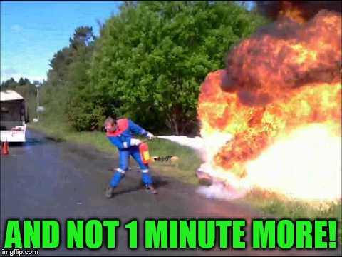 AND NOT 1 MINUTE MORE! | made w/ Imgflip meme maker