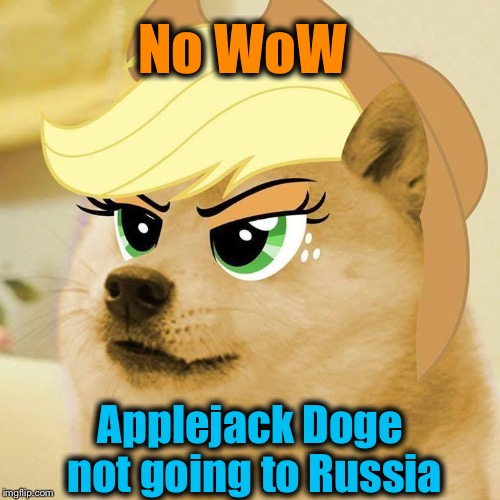 No WoW Applejack Doge not going to Russia | made w/ Imgflip meme maker