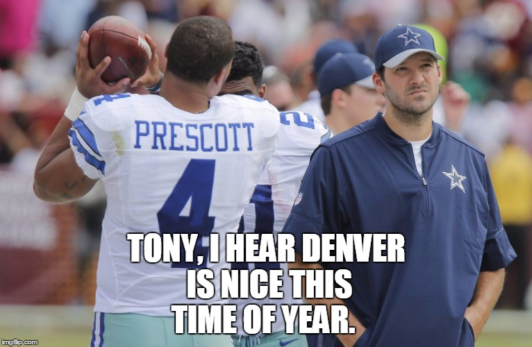 tony romo goes to Denver |  TONY, I HEAR DENVER IS NICE THIS TIME OF YEAR. | image tagged in tony romo,sad tony romo | made w/ Imgflip meme maker
