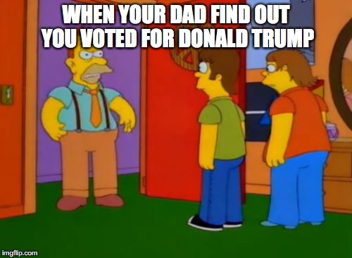 Simpsons Grandpa | WHEN YOUR DAD FIND OUT YOU VOTED FOR DONALD TRUMP | image tagged in memes,simpsons grandpa | made w/ Imgflip meme maker