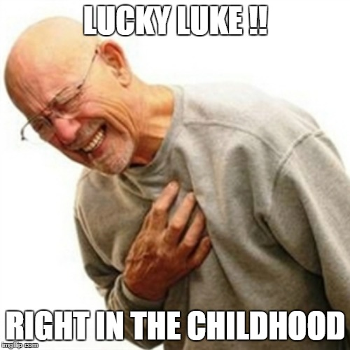 LUCKY LUKE !! RIGHT IN THE CHILDHOOD | made w/ Imgflip meme maker