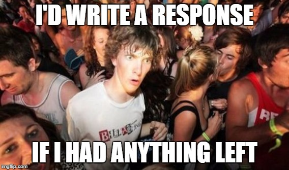 I'D WRITE A RESPONSE IF I HAD ANYTHING LEFT | made w/ Imgflip meme maker