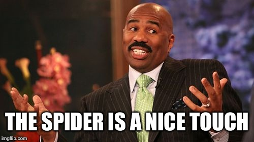 Steve Harvey Meme | THE SPIDER IS A NICE TOUCH | image tagged in memes,steve harvey | made w/ Imgflip meme maker