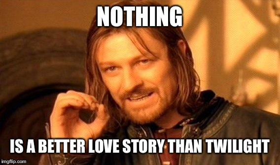 One Does Not Simply Meme | NOTHING IS A BETTER LOVE STORY THAN TWILIGHT | image tagged in memes,one does not simply | made w/ Imgflip meme maker