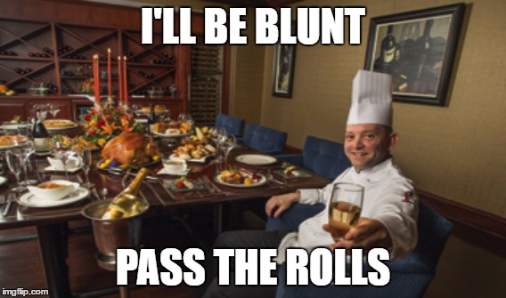 I'LL BE BLUNT PASS THE ROLLS | made w/ Imgflip meme maker