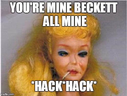 YOU'RE MINE BECKETT ALL MINE *HACK*HACK* | made w/ Imgflip meme maker