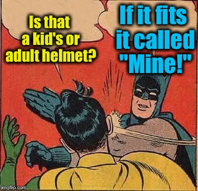 "Batman Slapping Robin Meme | Is that a kid's or adult helmet? If it fits it called ""Mine!"" 