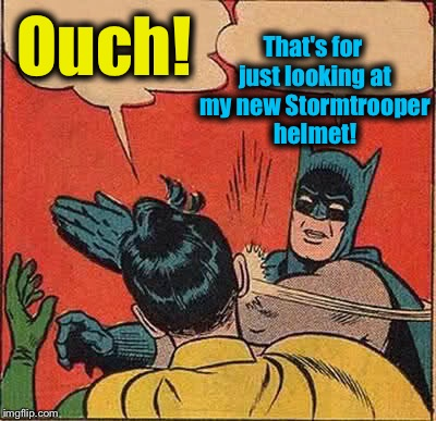 Batman Slapping Robin Meme | Ouch! That's for just looking at my new Stormtrooper helmet! | image tagged in memes,batman slapping robin | made w/ Imgflip meme maker