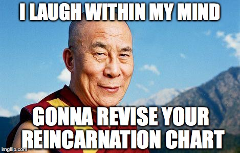 I LAUGH WITHIN MY MIND GONNA REVISE YOUR REINCARNATION CHART | made w/ Imgflip meme maker