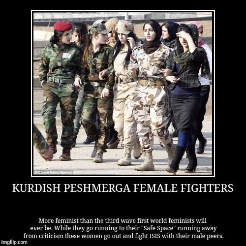 "KURDISH PESHMERGA FEMALE FIGHTERS | More feminist than the third wave first world feminists will ever be. While they go running to their ""Sa 