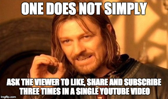 One Does Not Simply - YouTube |  ONE DOES NOT SIMPLY; ASK THE VIEWER TO LIKE, SHARE AND SUBSCRIBE THREE TIMES IN A SINGLE YOUTUBE VIDEO | image tagged in memes,one does not simply,youtube,subscribers,video,youtubers | made w/ Imgflip meme maker