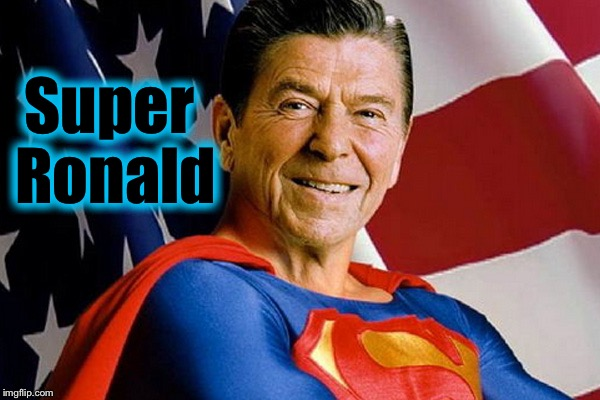 Super Reagan | Super Ronald | image tagged in super reagan | made w/ Imgflip meme maker