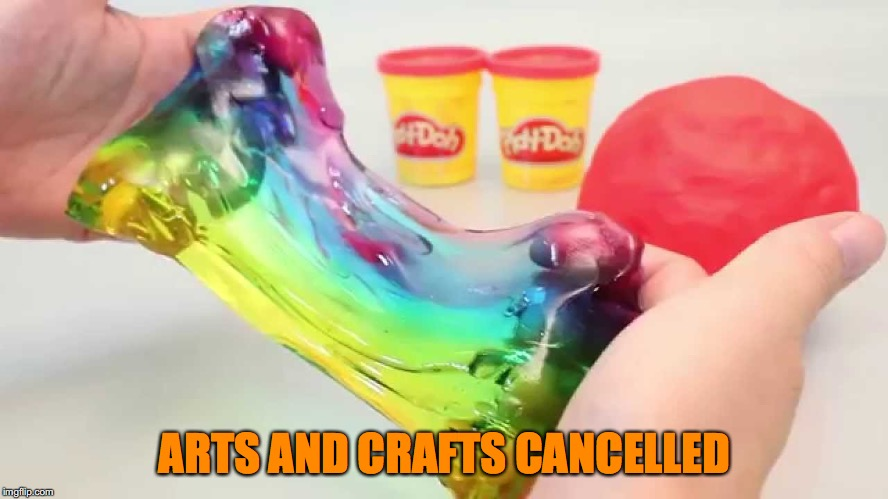 ARTS AND CRAFTS CANCELLED | made w/ Imgflip meme maker