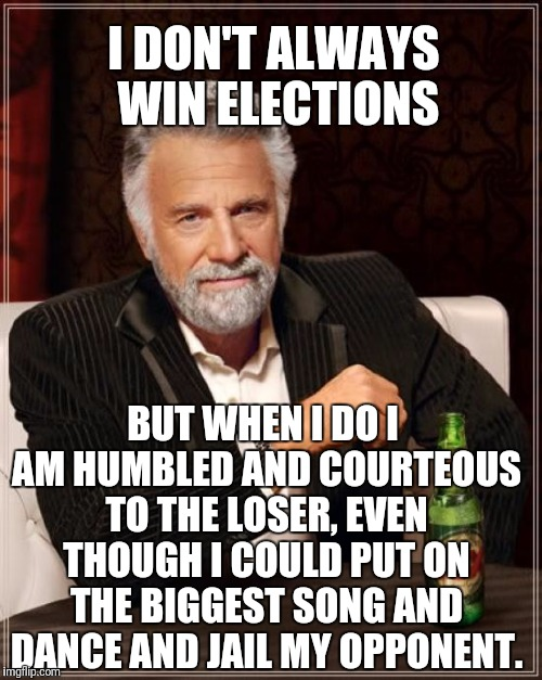 If only everyone could be repectful whether youn win or LOOSE | I DON'T ALWAYS WIN ELECTIONS BUT WHEN I DO I AM HUMBLED AND COURTEOUS TO THE LOSER, EVEN THOUGH I COULD PUT ON THE BIGGEST SONG AND DANCE AN | image tagged in memes,the most interesting man in the world,trump,presidential race | made w/ Imgflip meme maker