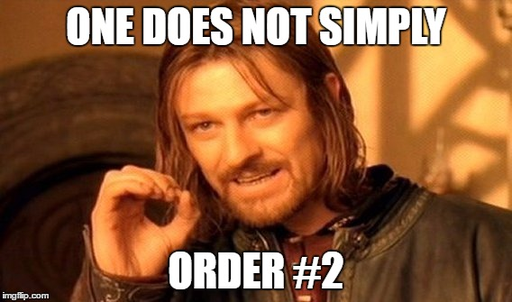 One Does Not Simply Meme | ONE DOES NOT SIMPLY ORDER #2 | image tagged in memes,one does not simply | made w/ Imgflip meme maker