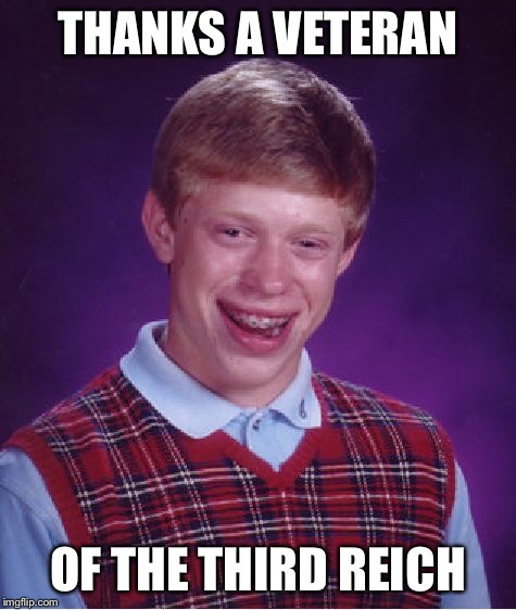 Brian can read in German too! | THANKS A VETERAN OF THE THIRD REICH | image tagged in memes,bad luck brian | made w/ Imgflip meme maker