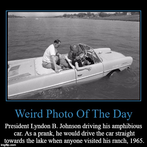 (づ • Д • )づ [Can't Think Of A Title So Take This Lenny Face Instead] | Weird Photo Of The Day | President Lyndon B. Johnson driving his amphibious car. As a prank, he would drive the car straight towards the lak | image tagged in funny,demotivationals,weird,photo of the day,lyndon b johnson,amphibious car | made w/ Imgflip demotivational maker