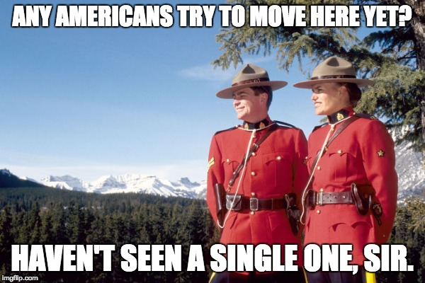 ANY AMERICANS TRY TO MOVE HERE YET? HAVEN'T SEEN A SINGLE ONE, SIR. | made w/ Imgflip meme maker