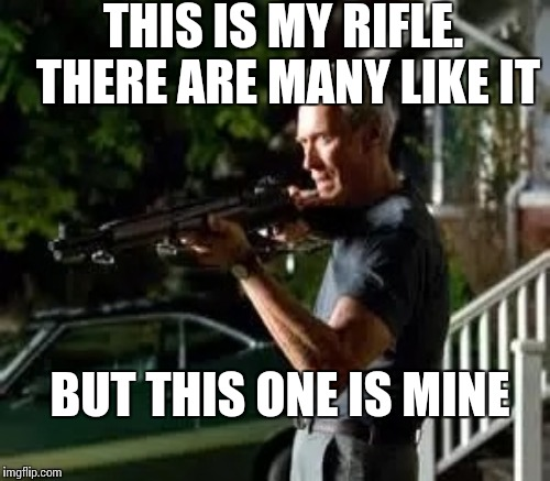 THIS IS MY RIFLE. THERE ARE MANY LIKE IT BUT THIS ONE IS MINE | made w/ Imgflip meme maker
