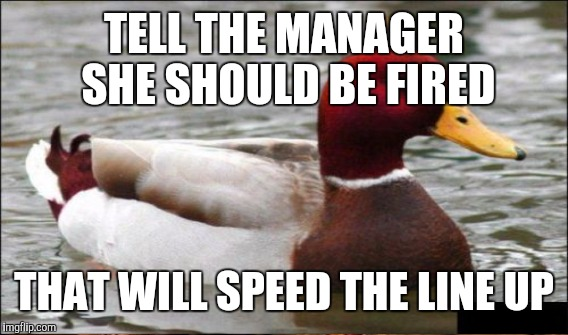 TELL THE MANAGER SHE SHOULD BE FIRED THAT WILL SPEED THE LINE UP | made w/ Imgflip meme maker