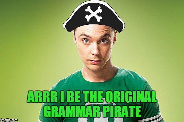 ARRR I BE THE ORIGINAL GRAMMAR PIRATE | made w/ Imgflip meme maker