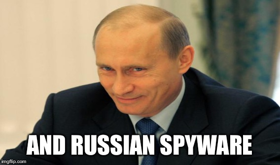 AND RUSSIAN SPYWARE | made w/ Imgflip meme maker