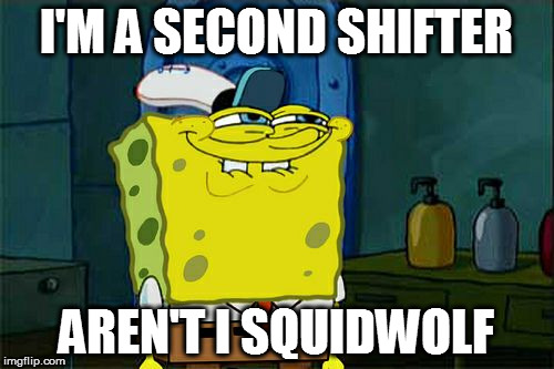 Dont You Squidward Meme | I'M A SECOND SHIFTER AREN'T I SQUIDWOLF | image tagged in memes,dont you squidward | made w/ Imgflip meme maker