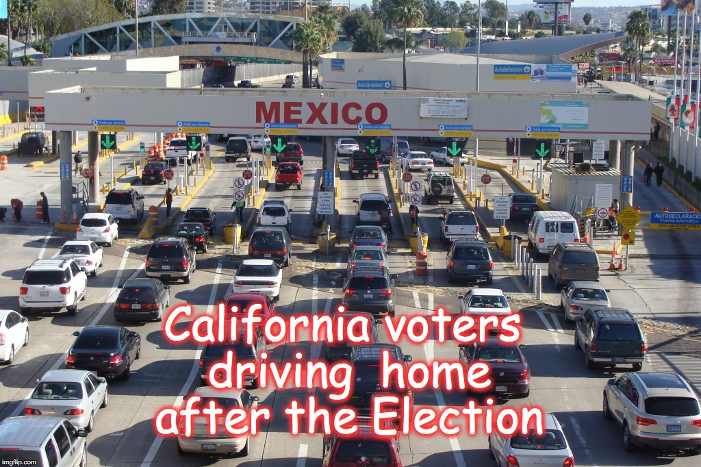 California voters driving  home after the Election | image tagged in election 2016,california,mexico,voter fraud | made w/ Imgflip meme maker
