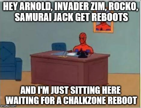 Spiderman Computer Desk Meme | HEY ARNOLD, INVADER ZIM, ROCKO, SAMURAI JACK GET REBOOTS AND I'M JUST SITTING HERE WAITING FOR A CHALKZONE REBOOT | image tagged in memes,spiderman computer desk,spiderman | made w/ Imgflip meme maker