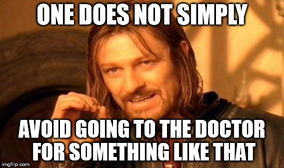 One Does Not Simply Meme | ONE DOES NOT SIMPLY AVOID GOING TO THE DOCTOR FOR SOMETHING LIKE THAT | image tagged in memes,one does not simply | made w/ Imgflip meme maker